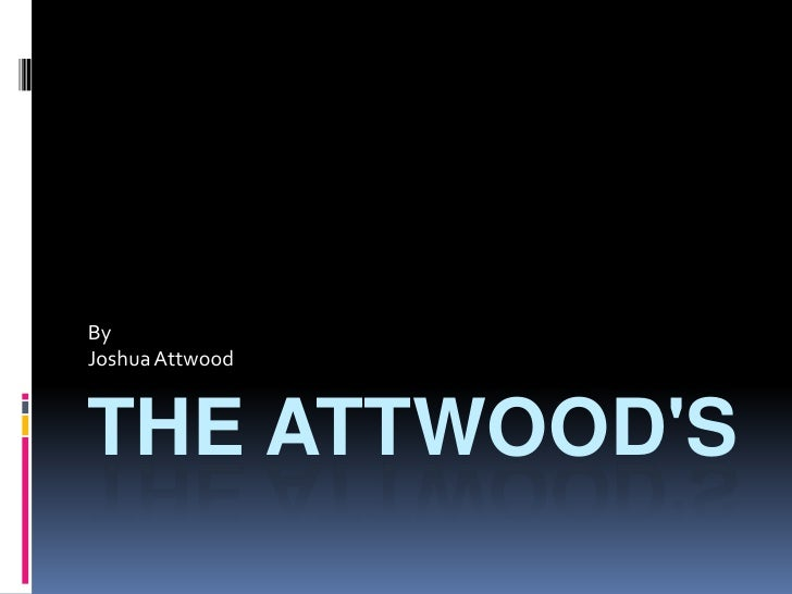 The Attwood's<br />By<br />Joshua Attwood<br />