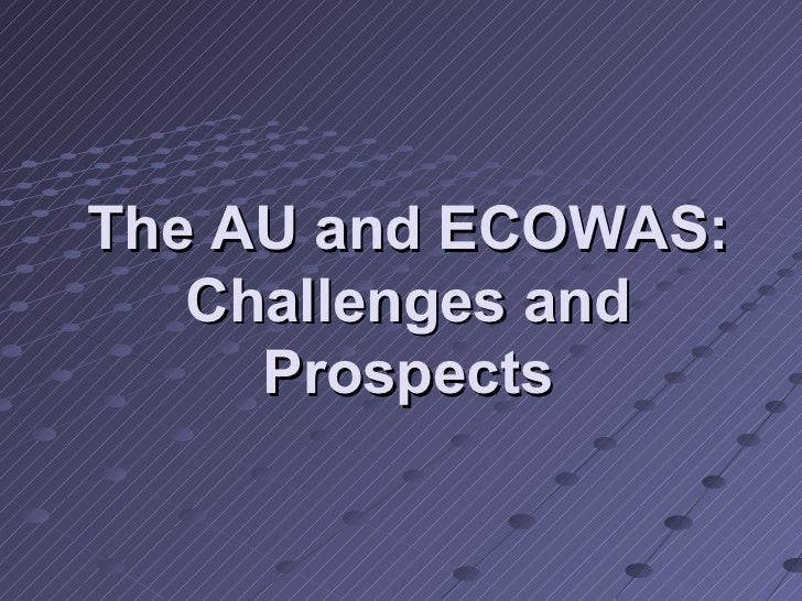 The AU and ECOWAS:   Challenges and     Prospects