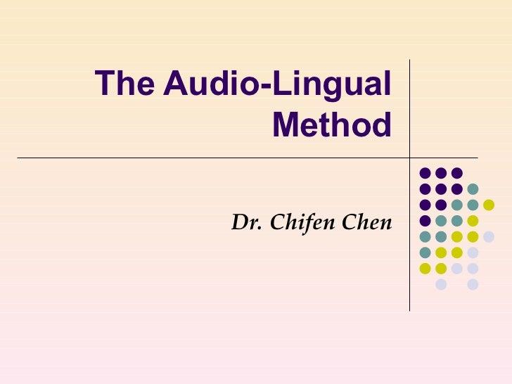 The Audio-Lingual Method Dr. Chifen Chen