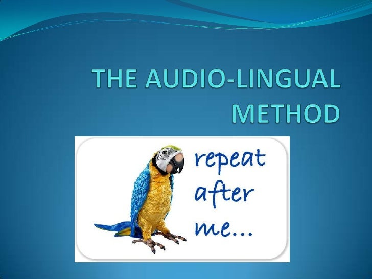 the audio lingual method 1 Keyword: technique, speaking, method, audio lingual method 1 12 background teaching is the process of carrying out the activities in getting students to learn teaching becomes a process of assisting performance, rather than controlling and testing.
