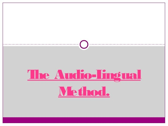 T Audio-L he      ingual    Method.