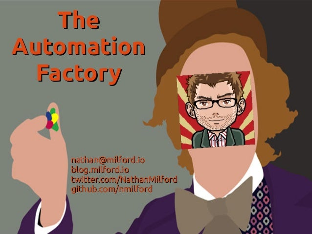 TheAutomation  Factory    nathan@milford.io    blog.milford.io    twitter.com/NathanMilford    github.com/nmilford
