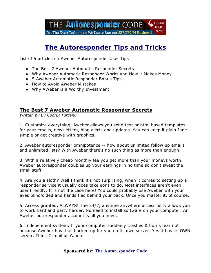 The Autoresponder Tips and Tricks List of 5 articles on Aweber Autoresponder User Tips     ●   The Best 7 Aweber Automatic...