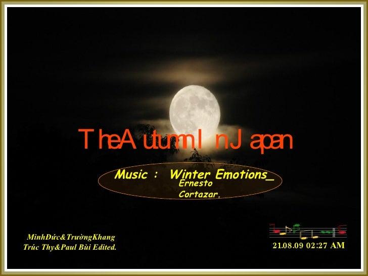 The Autumn In Japan Music :  Winter Emotions_ MinhĐức&Tr ườ ngKhang Trúc Thy&Paul Bùi Edited. 21.08.09   02:24 AM Ernesto ...