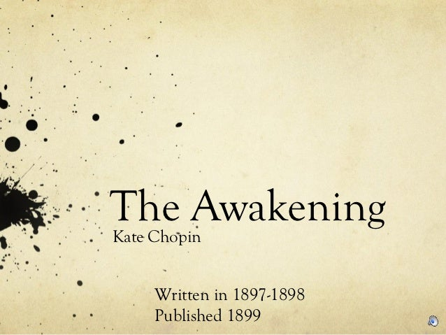 The AwakeningKate Chopin     Written in 1897-1898     Published 1899