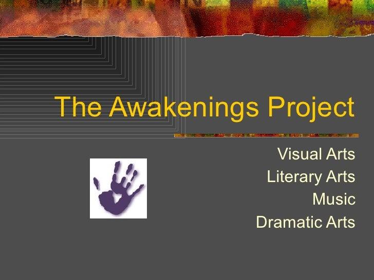 The Awakenings Project Visual Arts Literary Arts Music Dramatic Arts