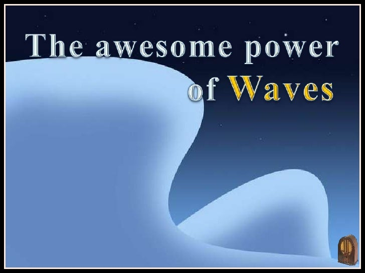 The awesome power <br />                ofWaves<br />