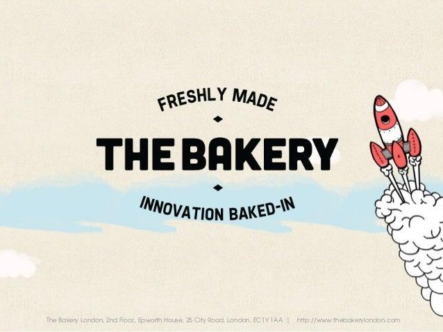 The Bakery London, 2nd Floor,, Epworth House, 25 City Road, London, EC1Y 1AA   http://www.thebakerylondon.com