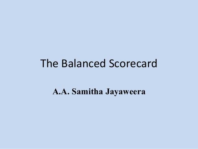The Balanced Scorecard A.A. Samitha Jayaweera