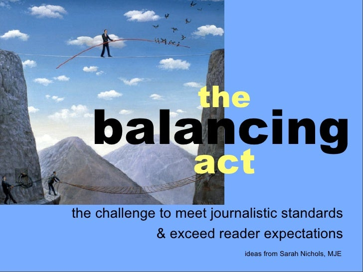 the   balancing                   actthe challenge to meet journalistic standards             & exceed reader expectations...