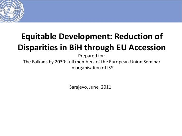 Equitable Development: Reduction ofDisparities in BiH through EU Accession                            Prepared for: The Ba...