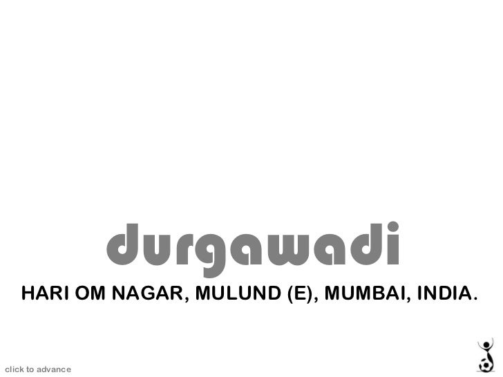 HARI OM NAGAR, MULUND (E), MUMBAI, INDIA. durgawadi click to advance