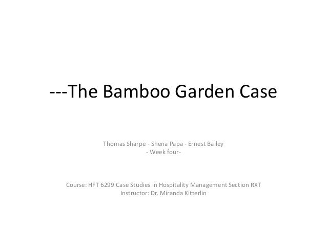 ---The Bamboo Garden Case Thomas Sharpe - Shena Papa - Ernest Bailey - Week four- Course: HFT 6299 Case Studies in Hospita...