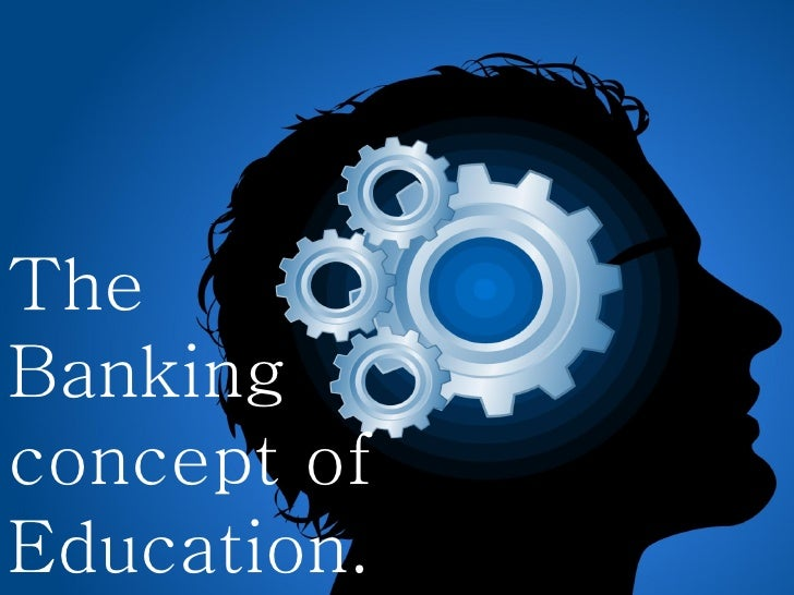 The Banking concept of Education.