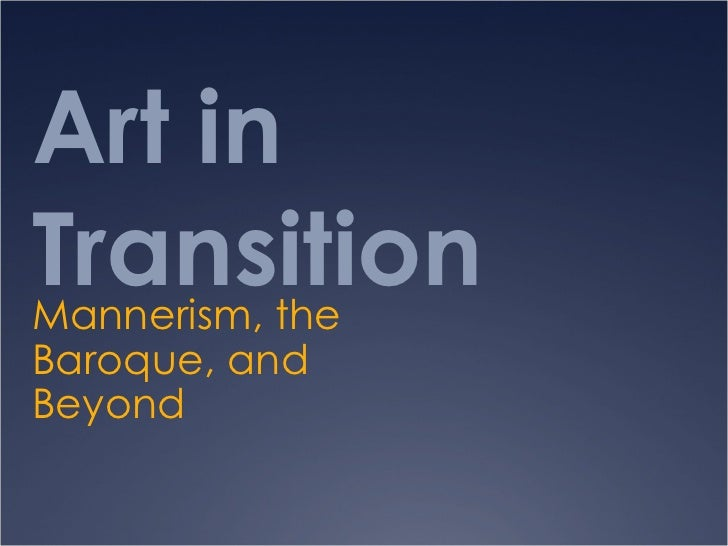Art in Transition Mannerism, the Baroque, and Beyond