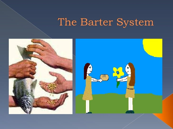 Money Barter System Bartering is a System of