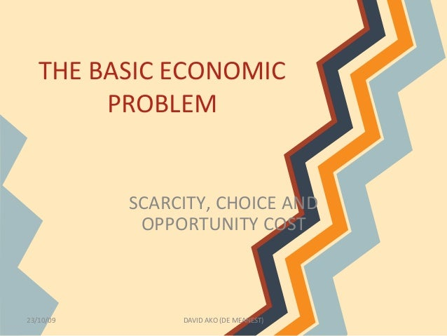 2 economic problems scarcity and choice The basic economic problem deciding on the best way about what to produce,   these choices have to be made due to the fact that resources are scarce and.