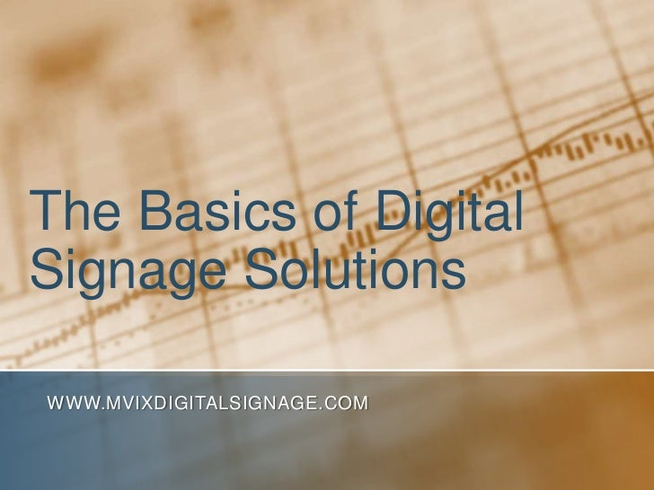 The Basics of Digital Signage Solutions<br />www.MVIXDigitalSignage.com<br />
