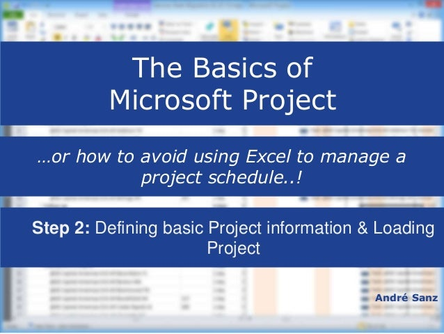 The Basics of Microsoft Project André Sanz …or how to avoid using Excel to manage a project schedule..!  Step 2: Defining...