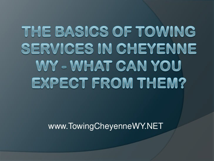 The Basics of Towing Services in Cheyenne WY - What Can You Expect From Them