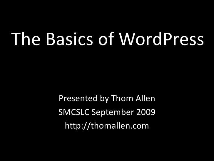 The Basics of WordPress<br />Presented by Thom Allen<br />SMCSLC September 2009<br />http://thomallen.com<br />