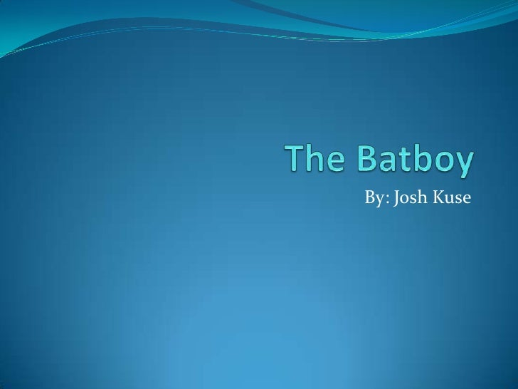The Batboy<br />By: Josh Kuse<br />