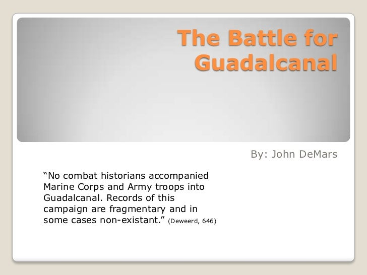 "The Battle for Guadalcanal<br />By: John DeMars<br />""No combat historians accompanied Marine Corps and Army troops into G..."