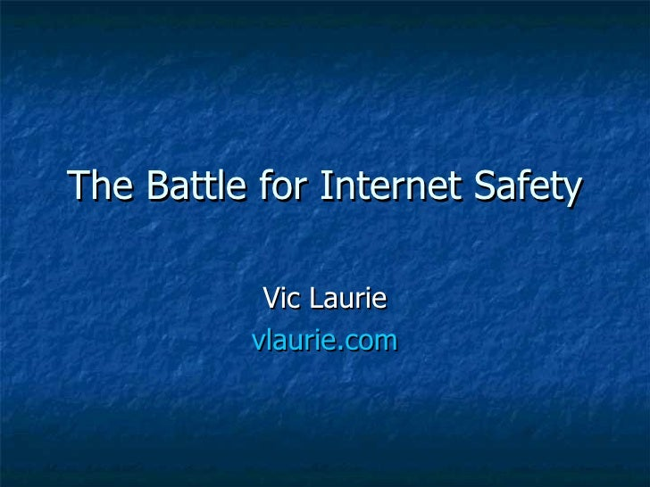The Battle for Internet Safety Vic Laurie vlaurie.com