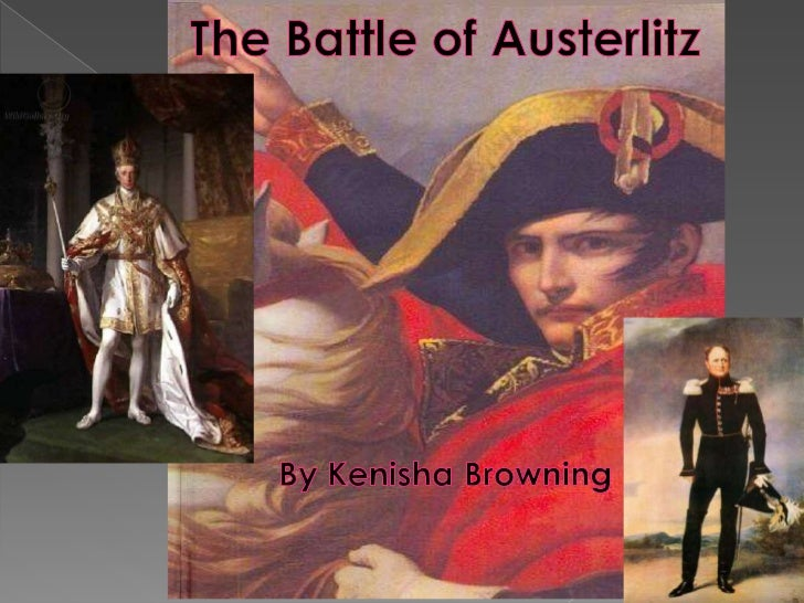 The Battle of Austerlitz<br />By Kenisha Browning<br />