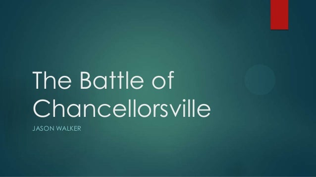 The Battle of Chancellorsville JASON WALKER