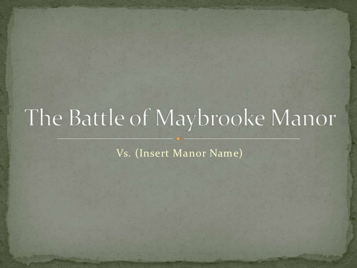 Vs. (Insert Manor Name)<br />The Battle of Maybrooke Manor<br />