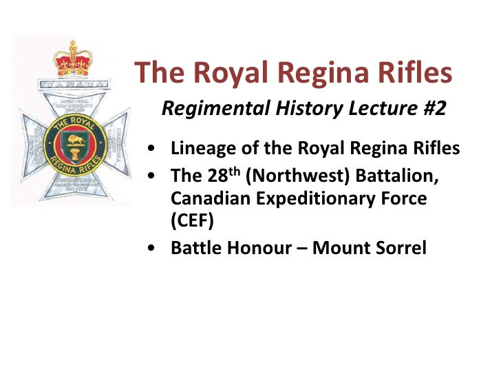The Royal Regina Rifles<br />  Regimental History Lecture #2<br /><ul><li>Lineage of the Royal Regina Rifles