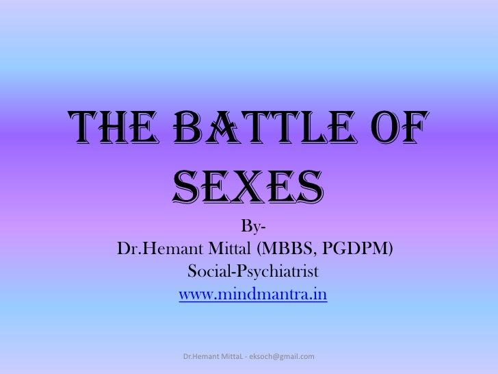 The Battle of Sexes<br />By-<br /> Dr.Hemant Mittal (MBBS, PGDPM)<br />Social-Psychiatrist<br />www.mindmantra.in<br />Dr....