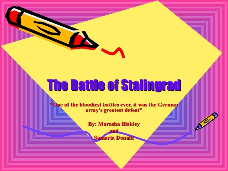 """The Battle of Stalingrad """" One of the bloodiest battles ever, it was the German army's greatest defeat"""" By: Marasha Blakle..."""