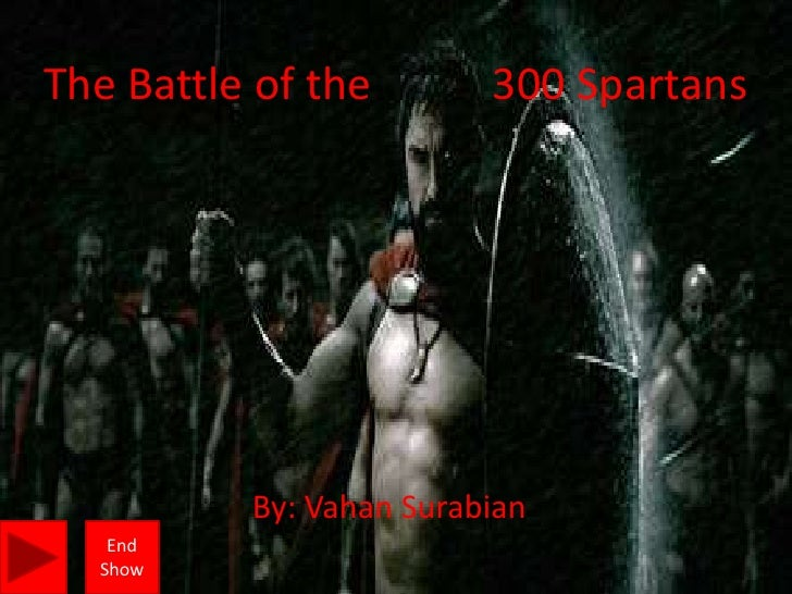 The Battle of the        300 Spartans               By: Vahan Surabian    End   Show