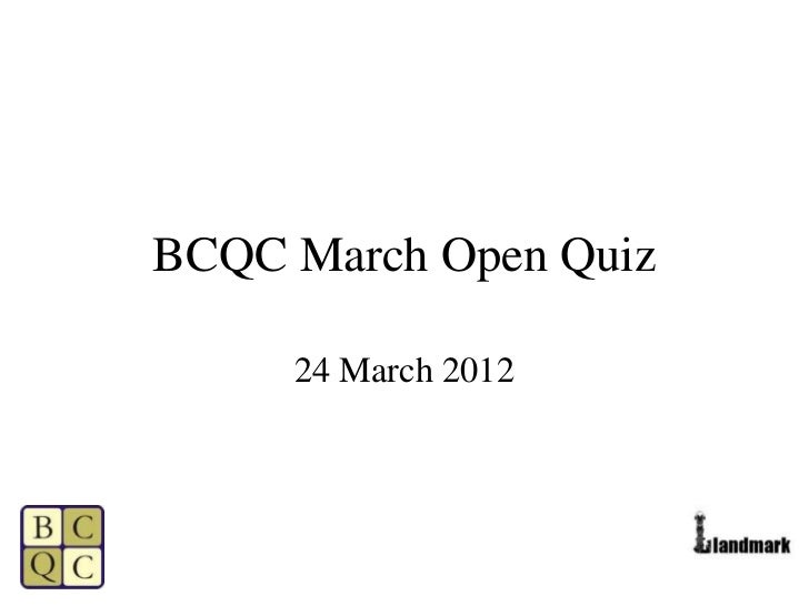 BCQC March Open Quiz     24 March 2012