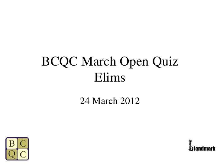 BCQC March Open Quiz      Elims     24 March 2012