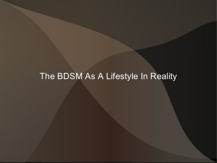 The bdsm as a lifestyle in reality