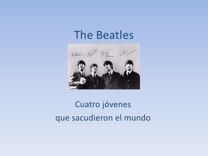 The Beatles<br />Cuatro jóvenes <br />que sacudieron el mundo<br />