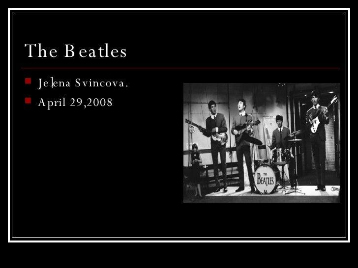 The Beatles   <ul><li>Jeļena Svincova . </li></ul><ul><li>April 29,2008 </li></ul>