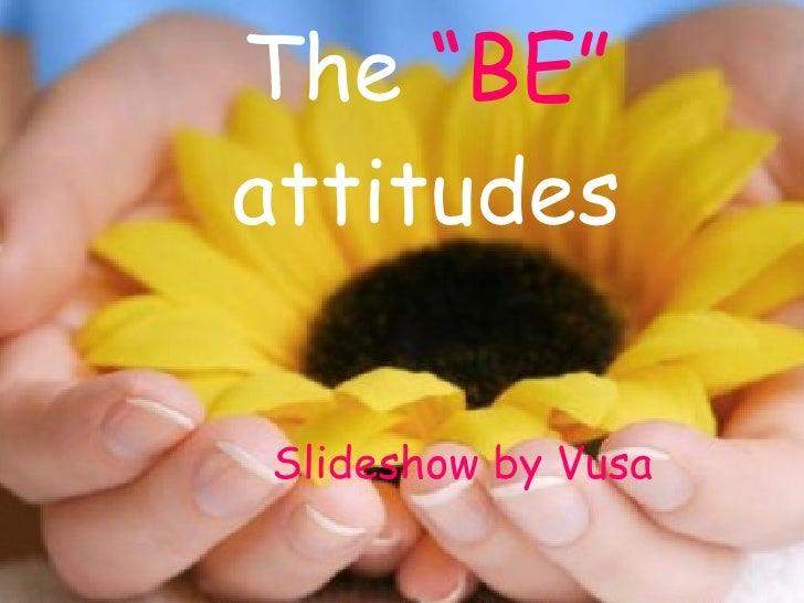"The  ""BE""  attitudes Slideshow by Vusa"