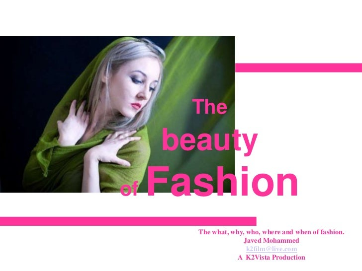 The beautyof Fashion The what, why, who, where and when of fashion