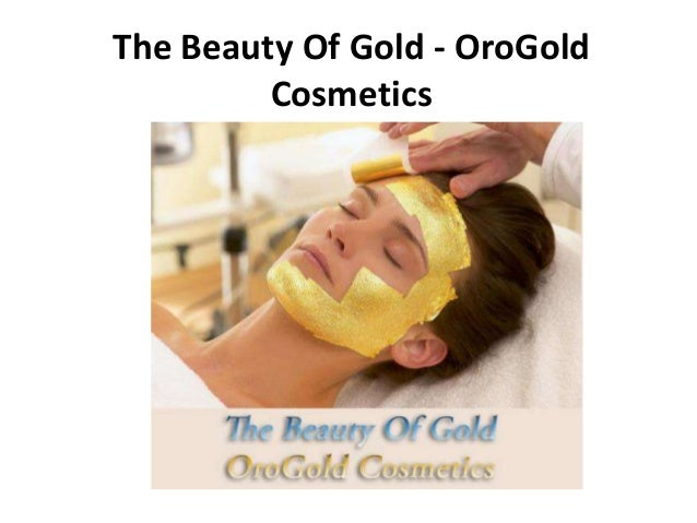The beauty of gold   oro gold cosmetics
