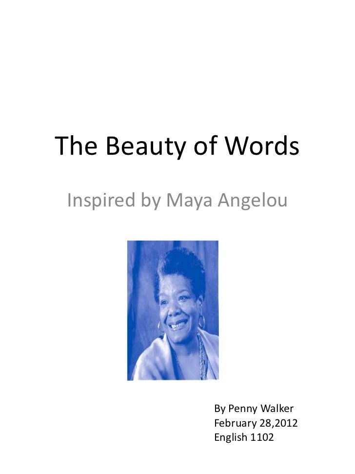 The beauty of words  inspired by maya angelou by penny walker english 1102
