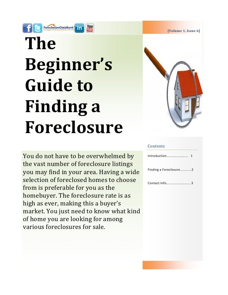 [Volume 1, Issue 6]TheBeginner'sGuide toFinding aForeclosure                                           ContentsYou do not ...