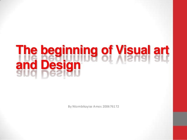 The beginning of Visual art and Design  By Ntombikayise Amos 200676172