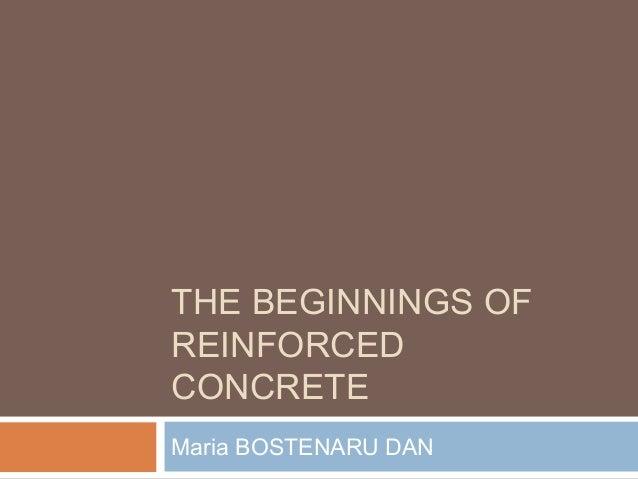 THE BEGINNINGS OF REINFORCED CONCRETE Maria BOSTENARU DAN