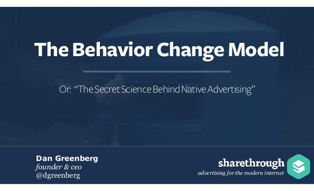 "advertising for the modern internet Dan Greenberg founder & ceo @dgreenberg The Behavior Change Model Or: ""TheSecretScienc..."