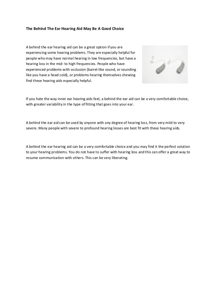 The behind the ear hearing aid may be a good choice