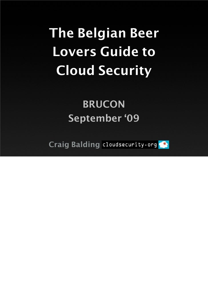 The Belgian Beer Lovers Guide to  Cloud Security        BRUCON     September '09  Craig Balding